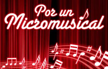"""""""POR UN MICROMUSICAL"""", musicales de 15 minutos para todos los gustos"""